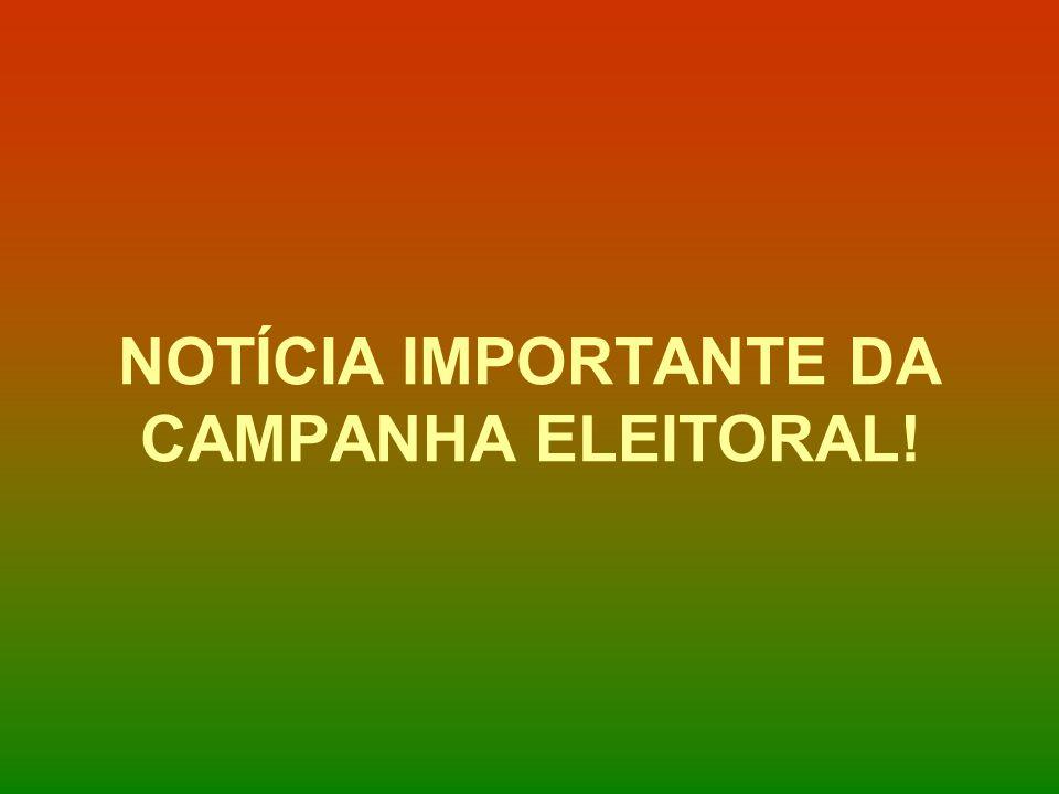 NOTÍCIA IMPORTANTE DA CAMPANHA ELEITORAL!