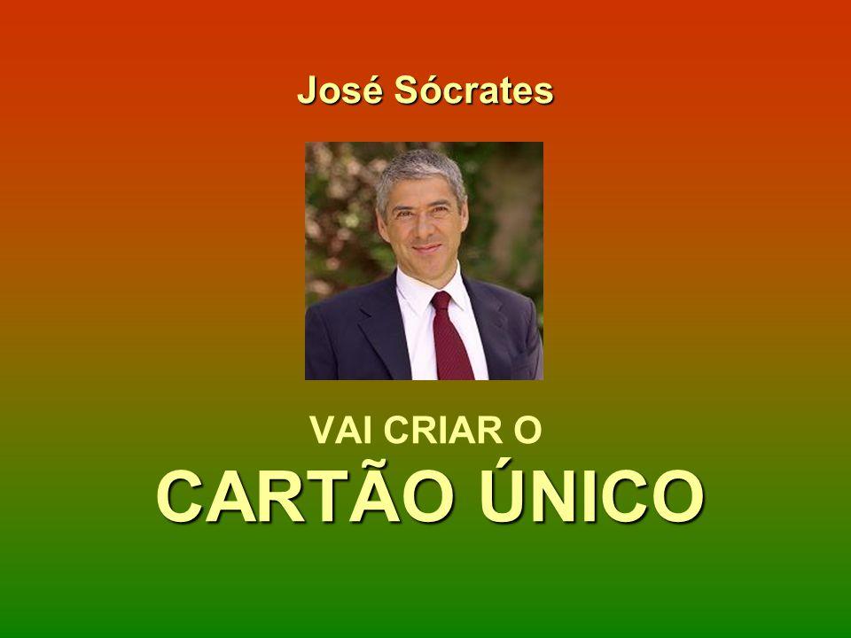 José Sócrates VAI CRIAR O CARTÃO ÚNICO