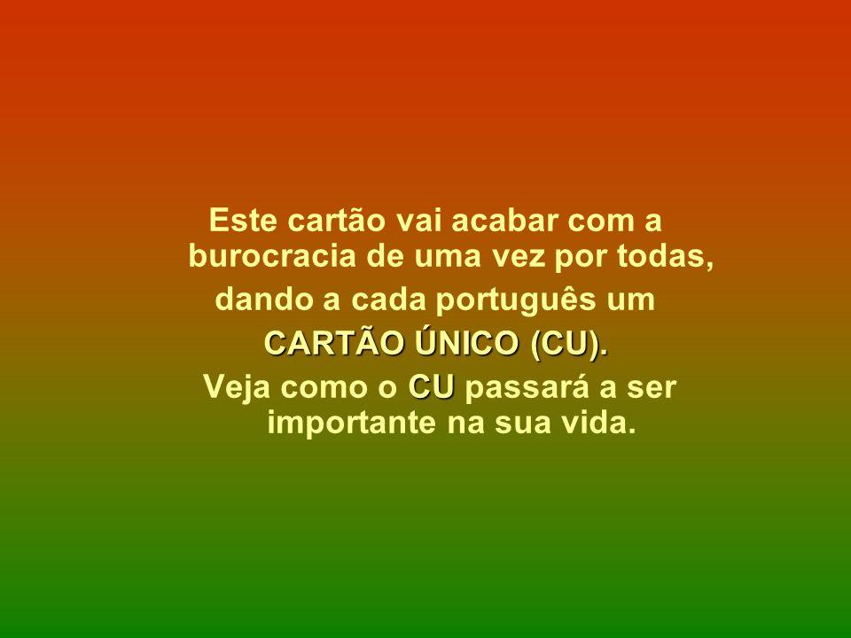 Este cartão vai acabar com a burocracia de uma vez por todas, dando a cada português um CARTÃO ÚNICO (CU). CU Veja como o CU passará a ser importante