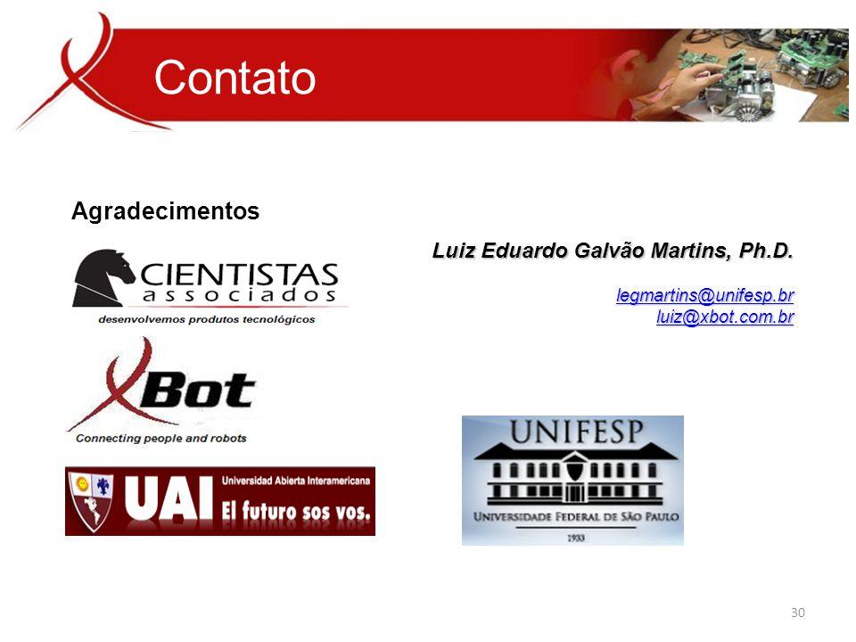 Contato Agradecimentos Luiz Eduardo Galvão Martins, Ph.D. legmartins@unifesp.br luiz@xbot.com.br 30