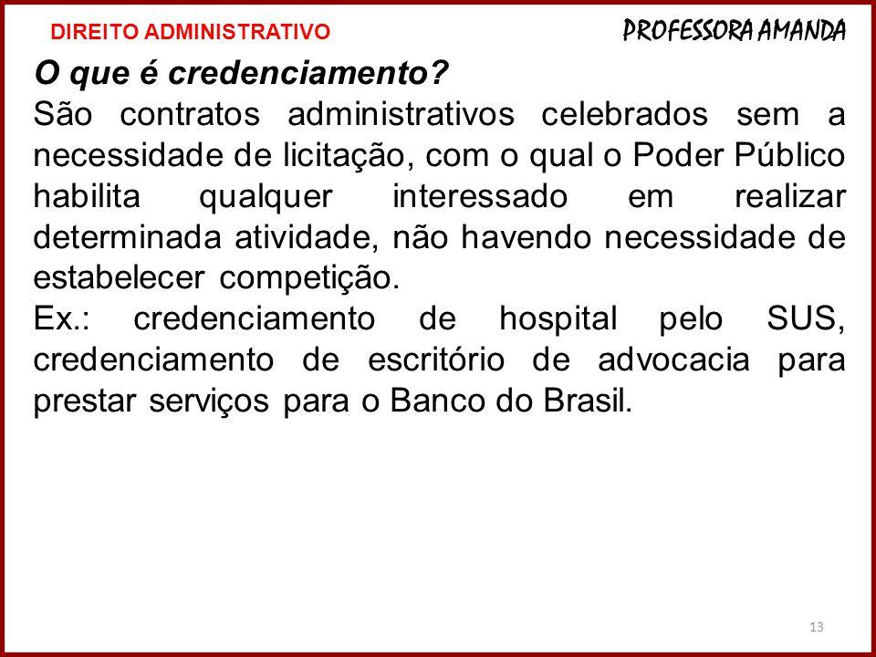 13 O que é credenciamento? São contratos administrativos celebrados sem a necessidade de licitação, com o qual o Poder Público habilita qualquer inter