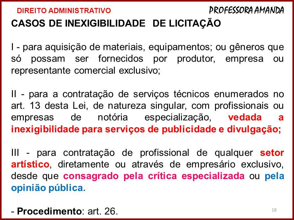 18 CASOS DE INEXIGIBILIDADE DE LICITAÇÃO I - para aquisição de materiais, equipamentos; ou gêneros que só possam ser fornecidos por produtor, empresa