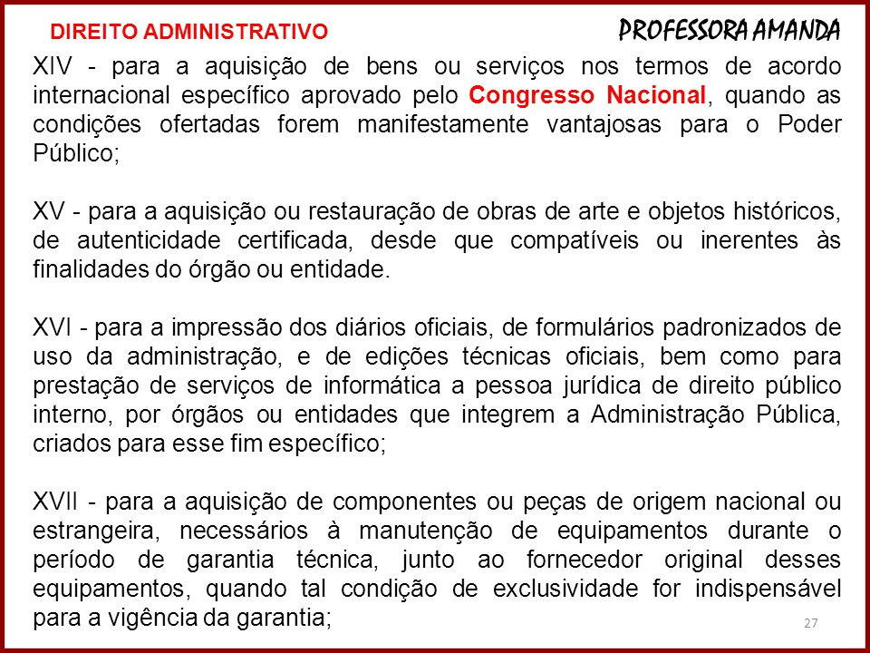 27 XIV - para a aquisição de bens ou serviços nos termos de acordo internacional específico aprovado pelo Congresso Nacional, quando as condições ofer