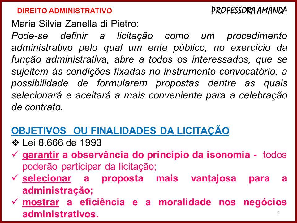 3 Maria Silvia Zanella di Pietro: Pode-se definir a licitação como um procedimento administrativo pelo qual um ente público, no exercício da função ad