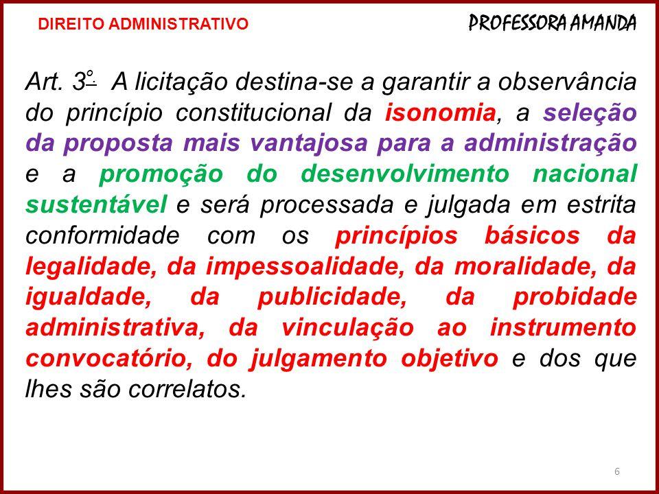 6 Art. 3 º. A licitação destina-se a garantir a observância do princípio constitucional da isonomia, a seleção da proposta mais vantajosa para a admin
