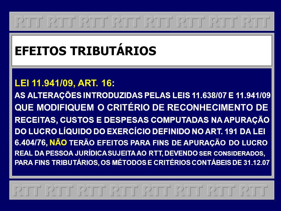 EFEITOS TRIBUTÁRIOS LEI 11.941/09, ART. 16: AS ALTERAÇÕES INTRODUZIDAS PELAS LEIS 11.638/07 E 11.941/09 QUE MODIFIQUEM O CRITÉRIO DE RECONHECIMENTO DE