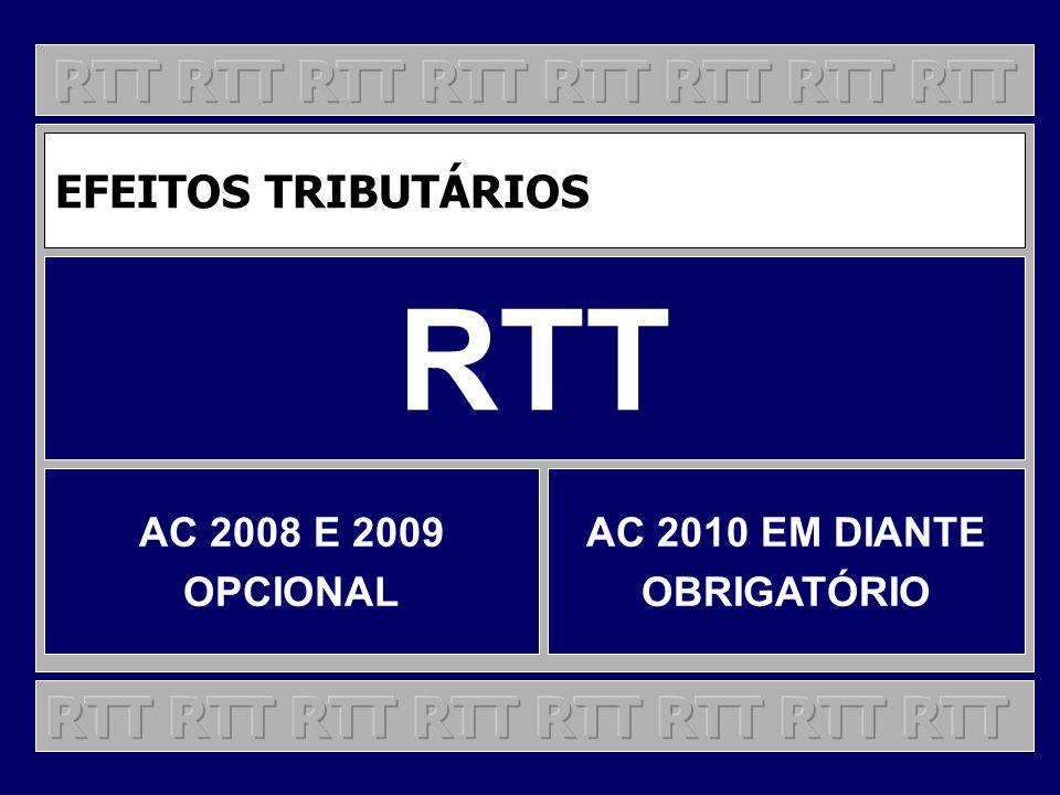 EFEITOS TRIBUTÁRIOS RTT AC 2008 E 2009 OPCIONAL AC 2010 EM DIANTE OBRIGATÓRIO