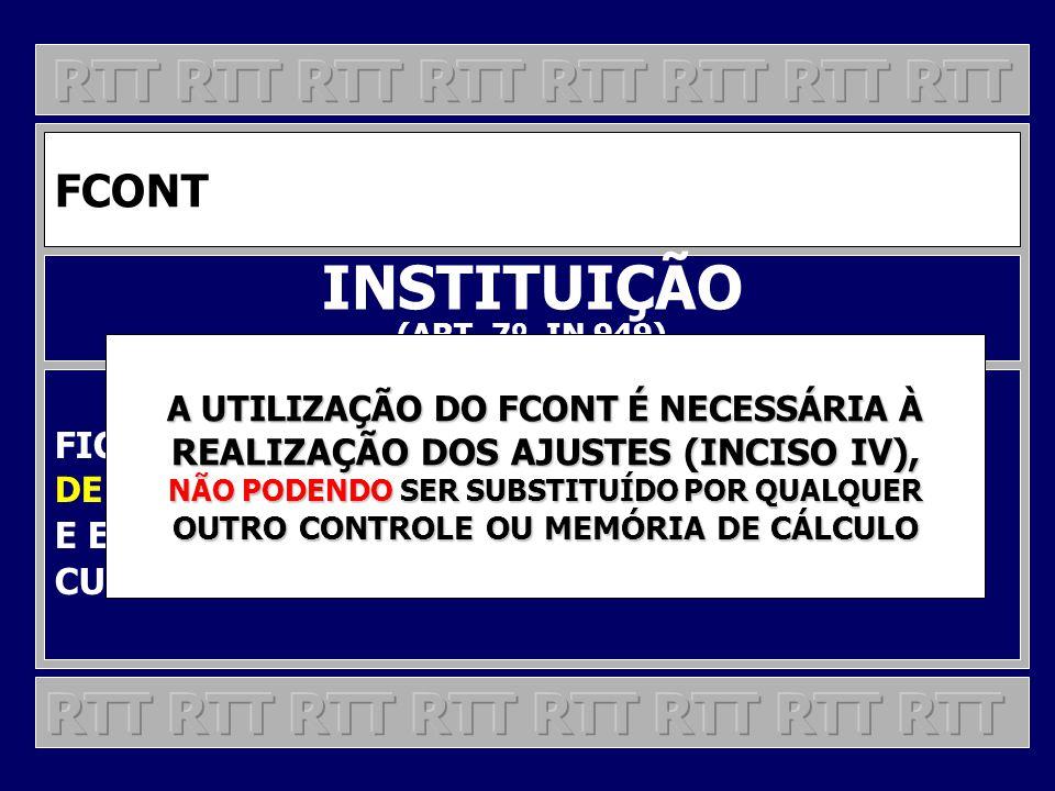 FCONT INSTITUIÇÃO (ART. 7º, IN 949) FICA INSTITUÍDO O CONTROLE FISCAL CONTÁBIL DE TRANSIÇÃO (FCONT), DESTINADO OBRIGATÓRIA E EXCLUSIVAMENTE ÀS PJ SUJE
