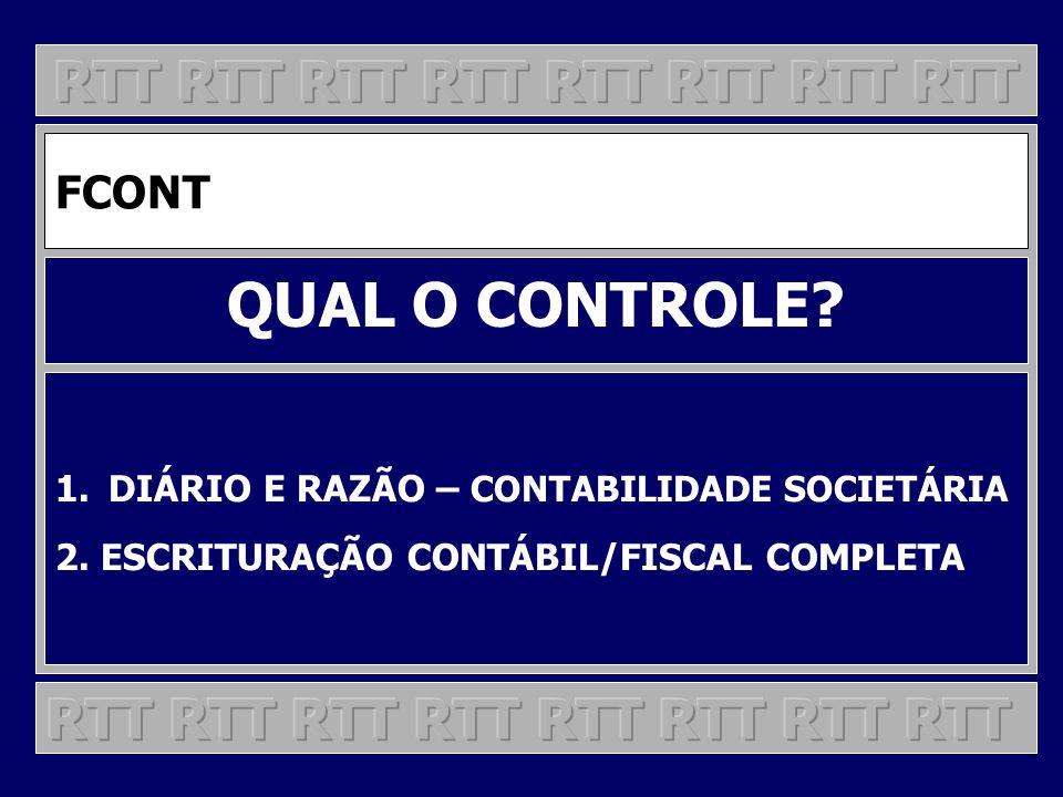 FCONT QUAL O CONTROLE? 1.DIÁRIO E RAZÃO – CONTABILIDADE SOCIETÁRIA 2. ESCRITURAÇÃO CONTÁBIL/FISCAL COMPLETA