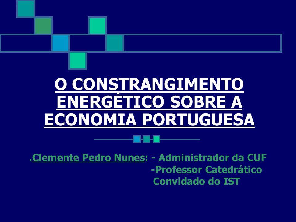 O CONSTRANGIMENTO ENERGÉTICO SOBRE A ECONOMIA PORTUGUESA.Clemente Pedro Nunes: - Administrador da CUF -Professor Catedrático Convidado do IST