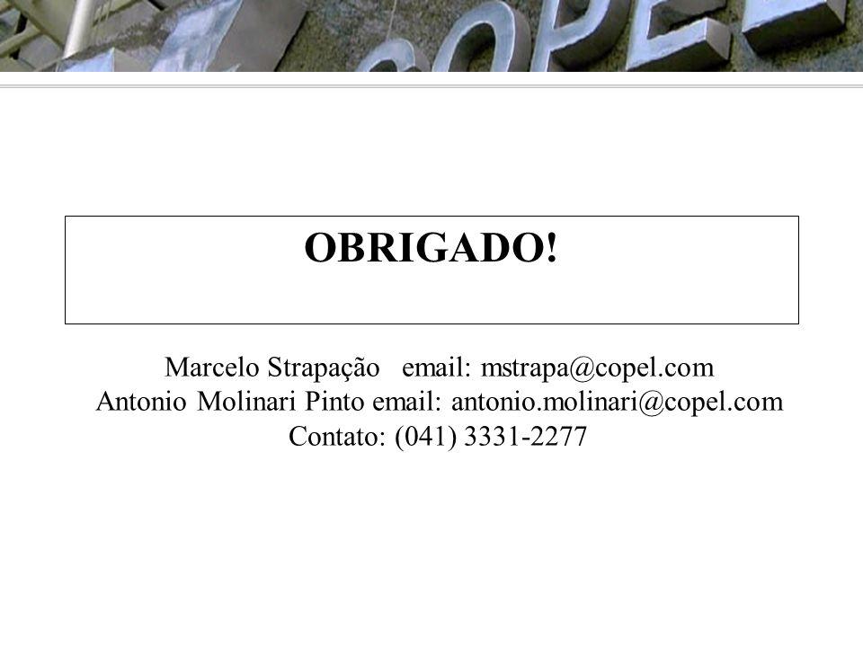OBRIGADO! Marcelo Strapação email: mstrapa@copel.com Antonio Molinari Pinto email: antonio.molinari@copel.com Contato: (041) 3331-2277