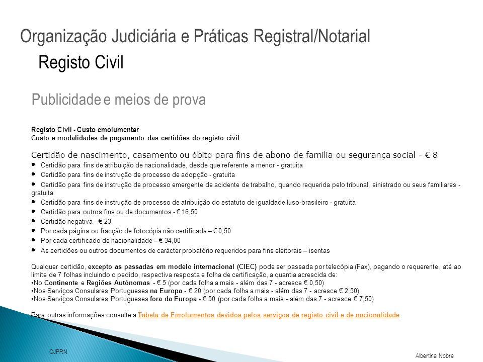 Organização Judiciária e Práticas Registral/Notarial Albertina Nobre OJPRN Registo Civil Publicidade e meios de prova Registo Civil - Custo emolumenta