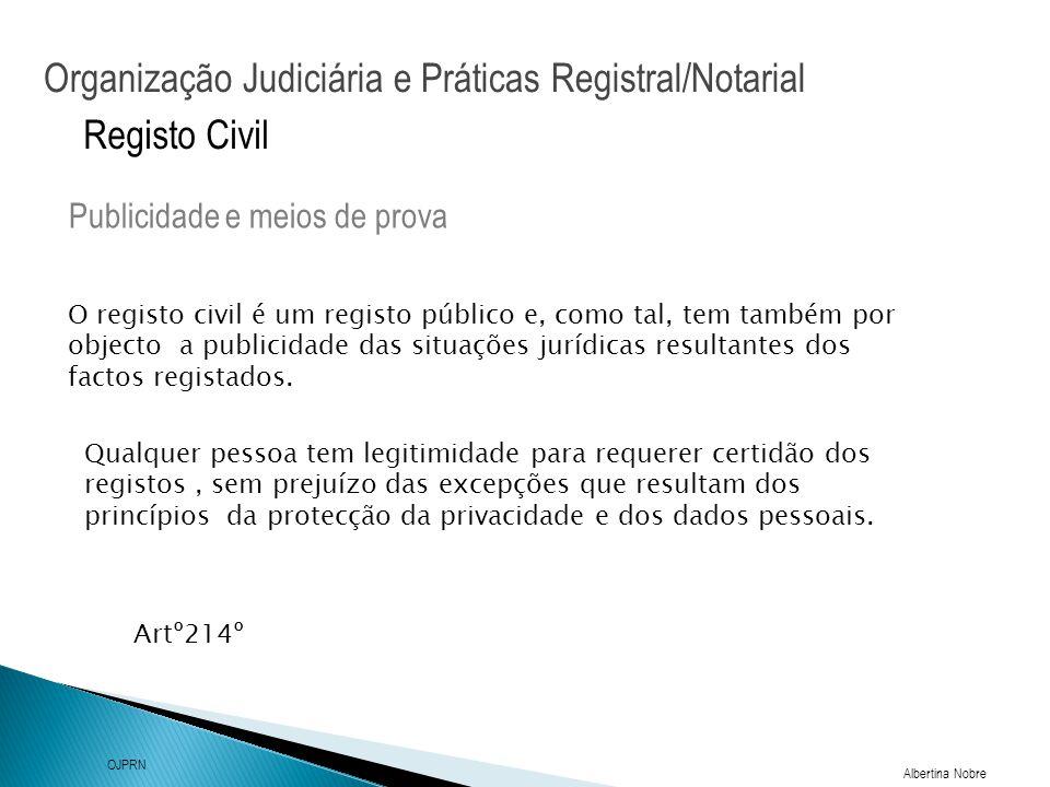 Organização Judiciária e Práticas Registral/Notarial Albertina Nobre OJPRN Registo Civil O registo civil é um registo público e, como tal, tem também