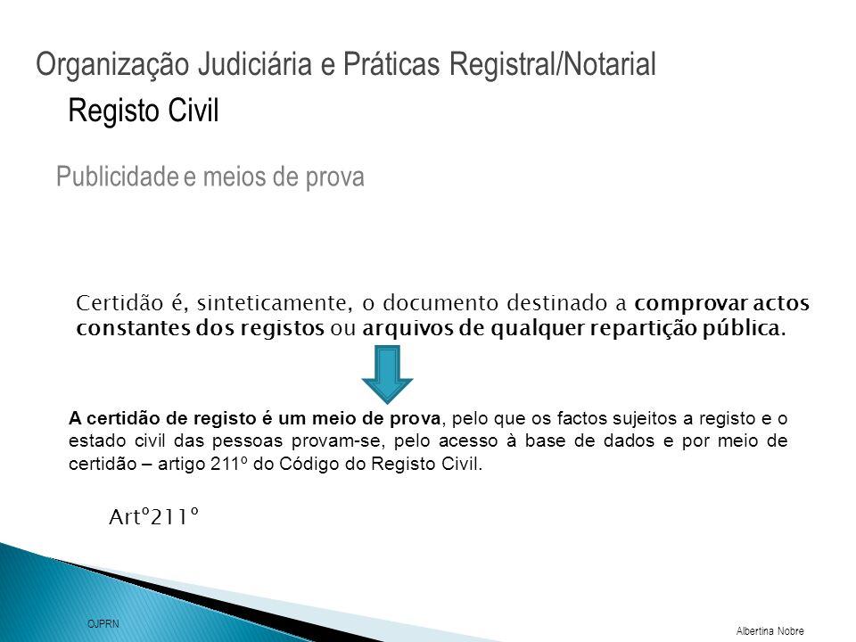 Organização Judiciária e Práticas Registral/Notarial Albertina Nobre OJPRN Registo Civil Publicidade e meios de prova Artº211º Certidão é, sinteticame