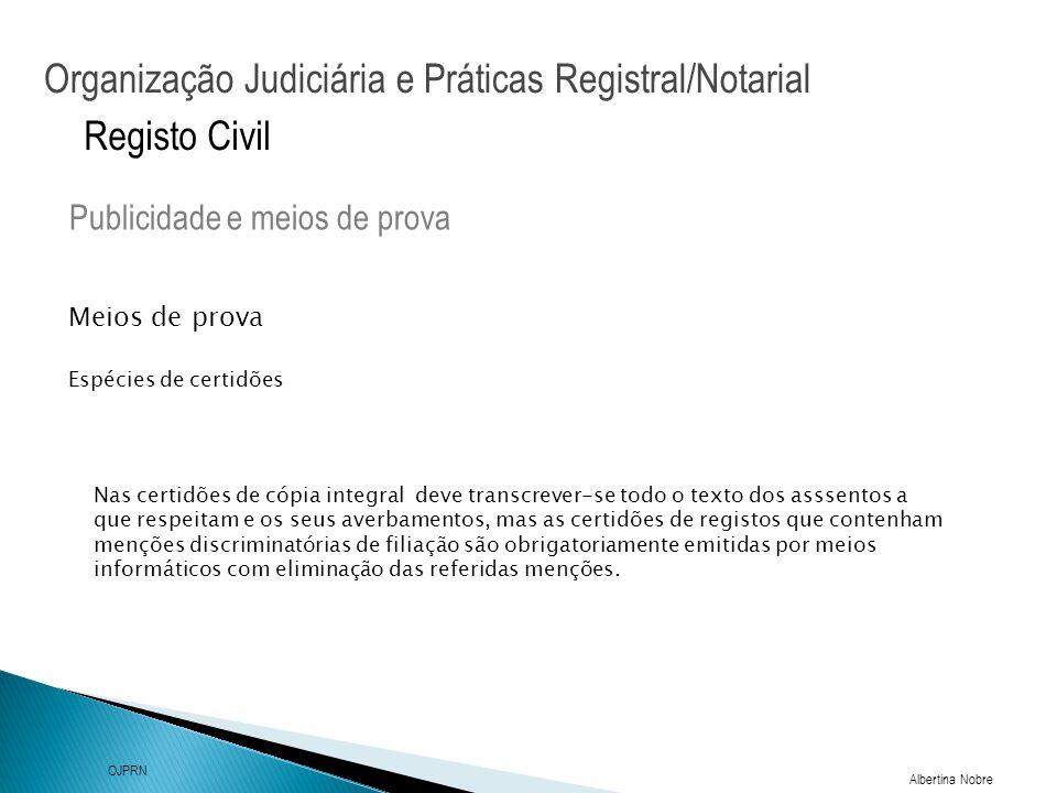 Organização Judiciária e Práticas Registral/Notarial Albertina Nobre OJPRN Registo Civil Meios de prova Publicidade e meios de prova Espécies de certi