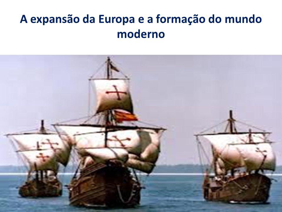 A expansão da Europa e a formação do mundo moderno