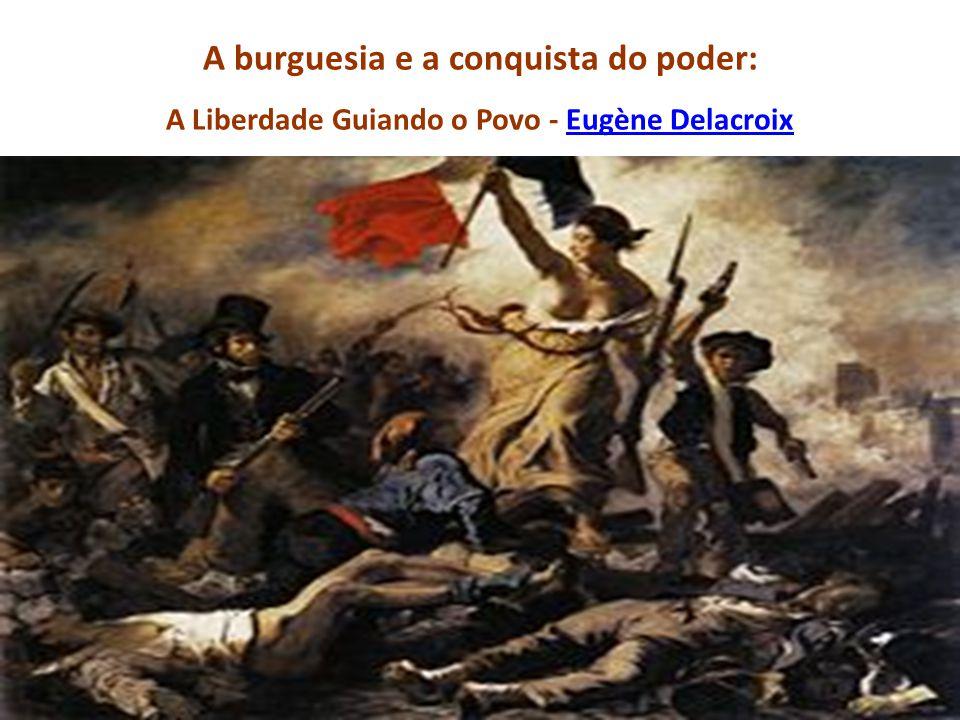 A burguesia e a conquista do poder: A Liberdade Guiando o Povo - Eugène DelacroixEugène Delacroix