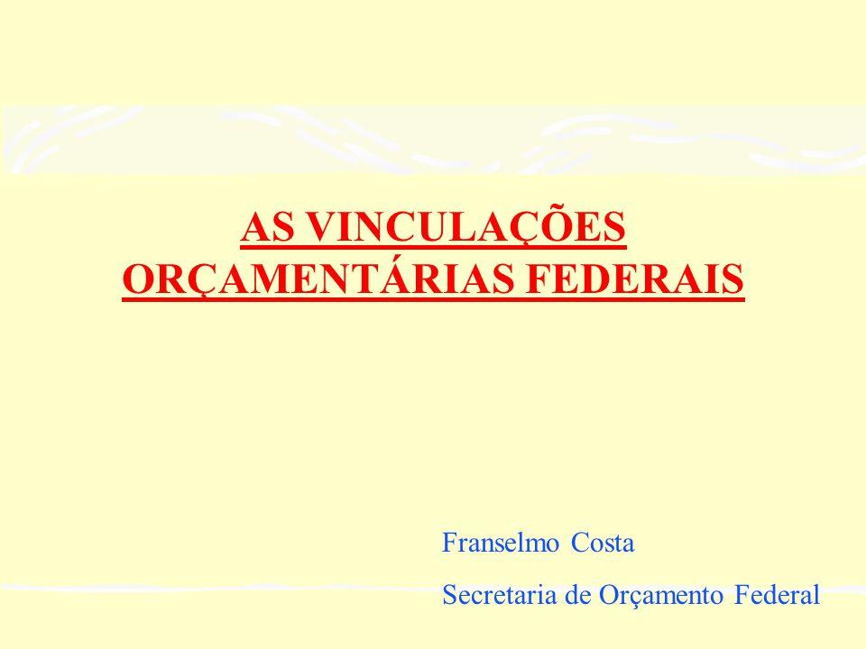 AS VINCULAÇÕES ORÇAMENTÁRIAS FEDERAIS Franselmo Costa Secretaria de Orçamento Federal