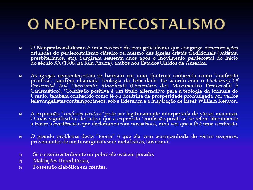  O Neopentecostalismo é uma vertente do evangelicalismo que congrega denominações oriundas do pentecostalismo clássico ou mesmo das igrejas cristãs tradicionais (batistas, presbiterianos, etc).