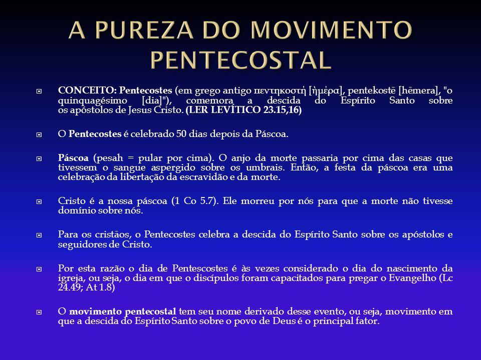  CONCEITO: Pentecostes (em grego antigo πεντηκοστή [ ἡ μέρα ], pentekostē [hēmera], o quinquagésimo [dia] ), comemora a descida do Espírito Santo sobre os apóstolos de Jesus Cristo.