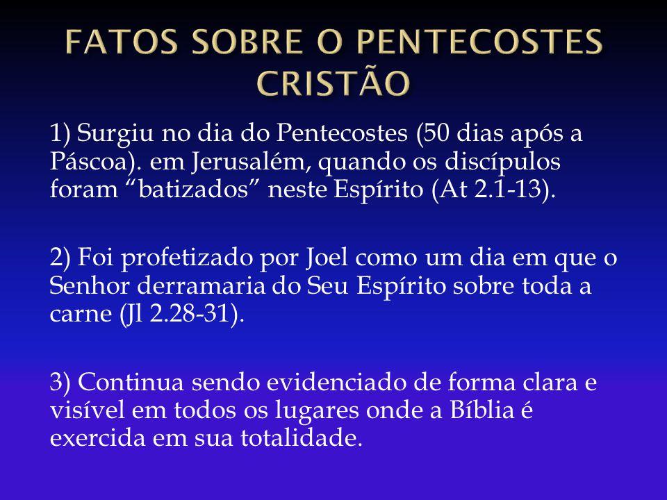 """1) Surgiu no dia do Pentecostes (50 dias após a Páscoa). em Jerusalém, quando os discípulos foram """"batizados"""" neste Espírito (At 2.1-13). 2) Foi profe"""