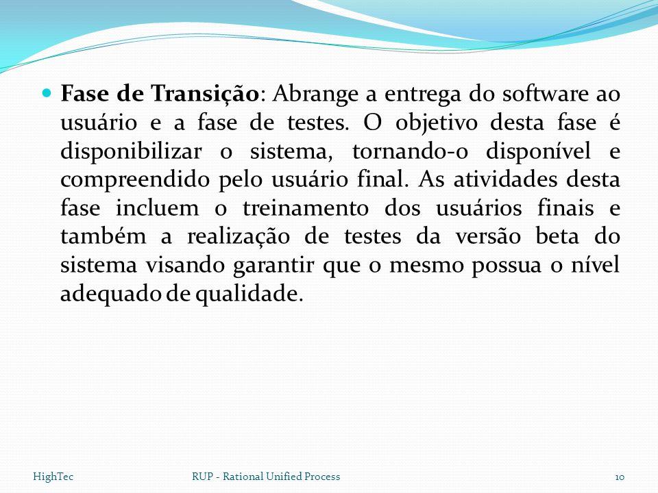  Fase de Transição: Abrange a entrega do software ao usuário e a fase de testes. O objetivo desta fase é disponibilizar o sistema, tornando-o disponí
