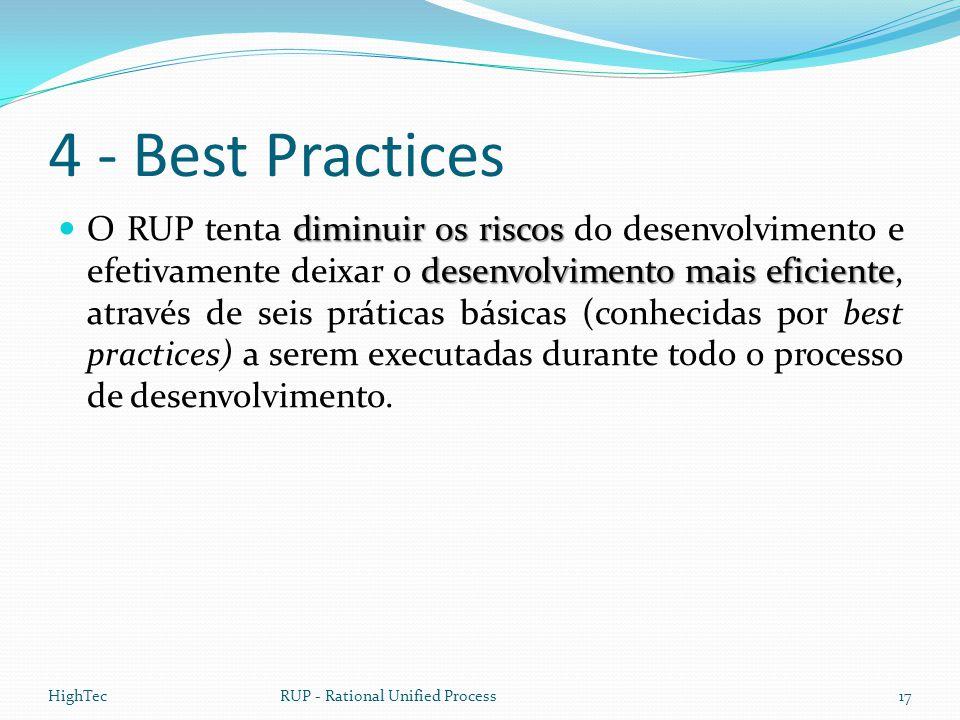 4 - Best Practices diminuir os riscos desenvolvimento mais eficiente  O RUP tenta diminuir os riscos do desenvolvimento e efetivamente deixar o desen