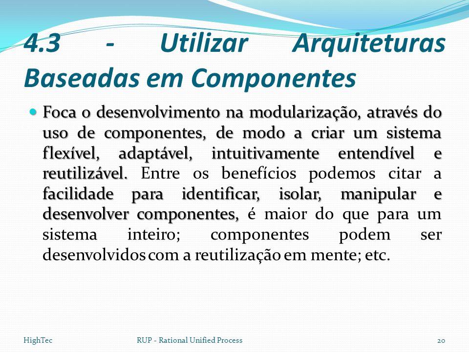 4.3 - Utilizar Arquiteturas Baseadas em Componentes  Foca o desenvolvimento na modularização, através do uso de componentes, de modo a criar um siste