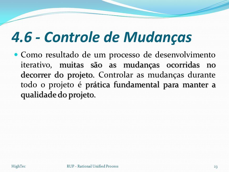 4.6 - Controle de Mudanças muitas são as mudanças ocorridas no decorrer do projeto. prática fundamental para manter a qualidade do projeto.  Como res