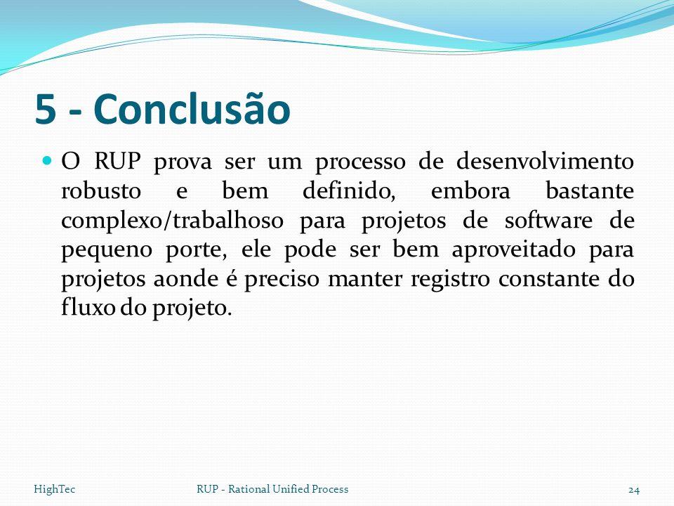 5 - Conclusão  O RUP prova ser um processo de desenvolvimento robusto e bem definido, embora bastante complexo/trabalhoso para projetos de software d