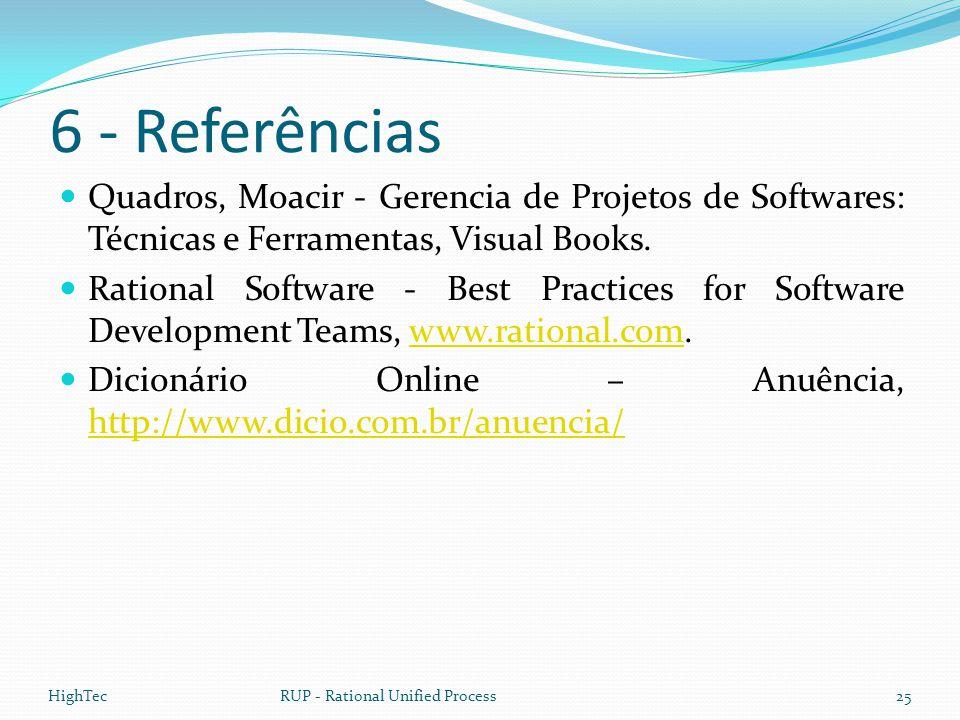 6 - Referências  Quadros, Moacir - Gerencia de Projetos de Softwares: Técnicas e Ferramentas, Visual Books.  Rational Software - Best Practices for