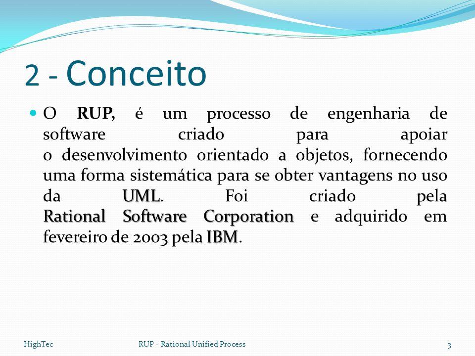 2 - Conceito UML Rational Software Corporation IBM  O RUP, é um processo de engenharia de software criado para apoiar o desenvolvimento orientado a o
