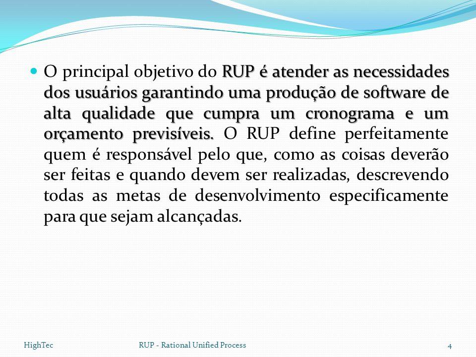 RUP é atender as necessidades dos usuários garantindo uma produção de software de alta qualidade que cumpra um cronograma e um orçamento previsíveis.