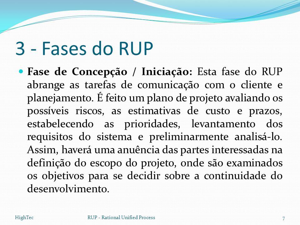 3 - Fases do RUP  Fase de Concepção / Iniciação: Esta fase do RUP abrange as tarefas de comunicação com o cliente e planejamento. É feito um plano de