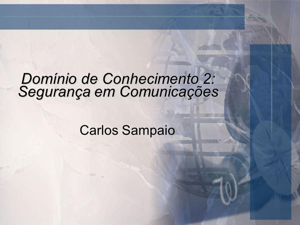 Domínio de Conhecimento 2: Segurança em Comunicações Carlos Sampaio