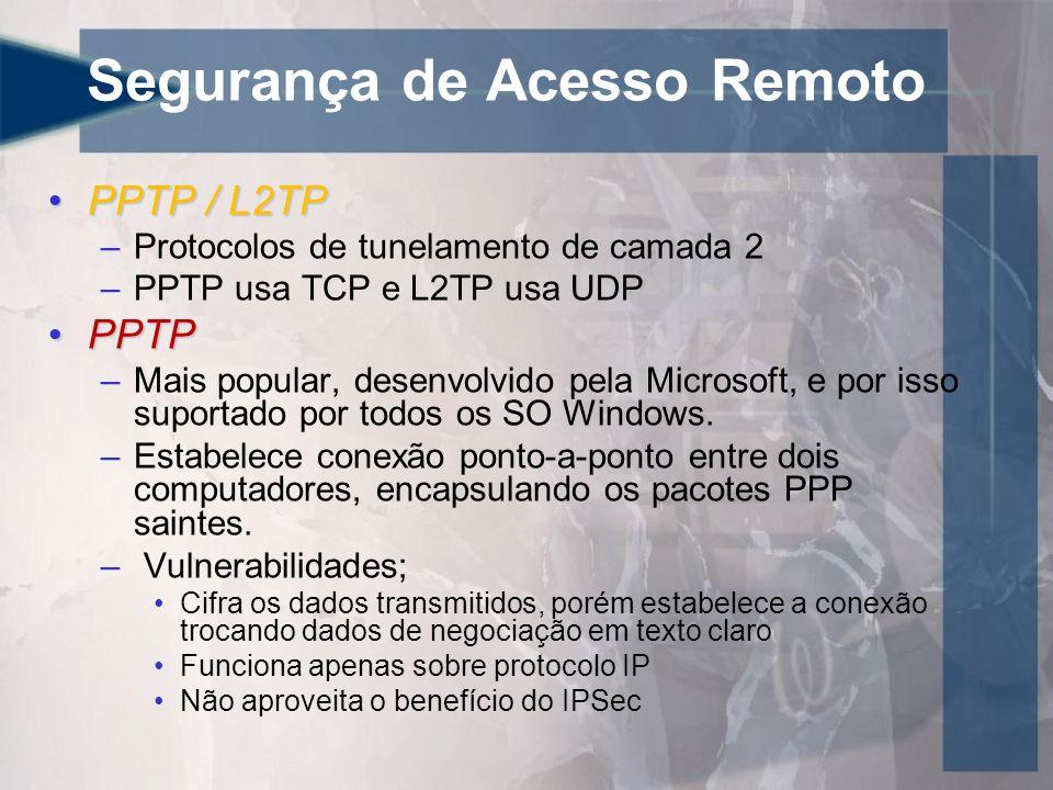 Segurança de Acesso Remoto •PPTP / L2TP –Protocolos de tunelamento de camada 2 –PPTP usa TCP e L2TP usa UDP •PPTP –Mais popular, desenvolvido pela Microsoft, e por isso suportado por todos os SO Windows.