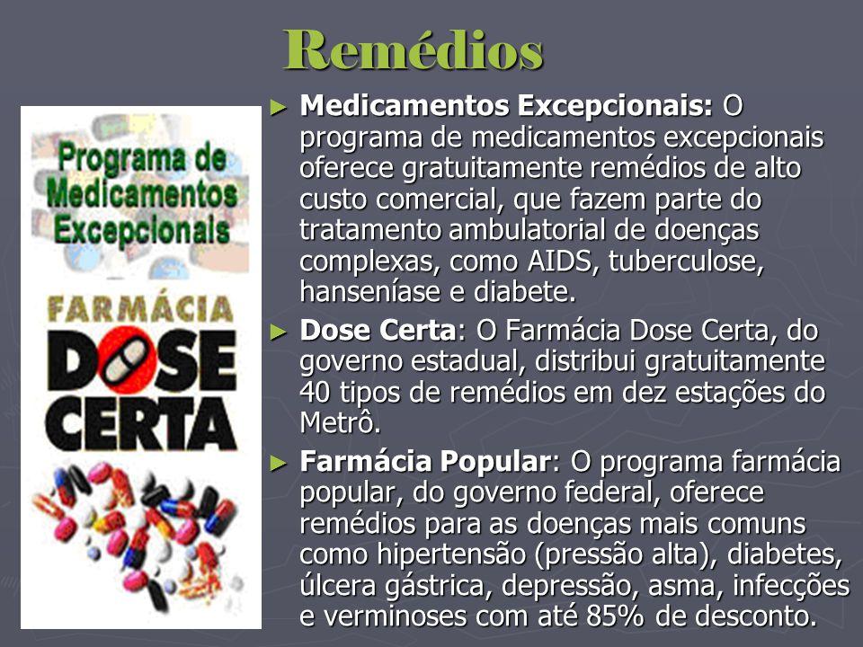 Remédios ► Medicamentos Excepcionais: O programa de medicamentos excepcionais oferece gratuitamente remédios de alto custo comercial, que fazem parte