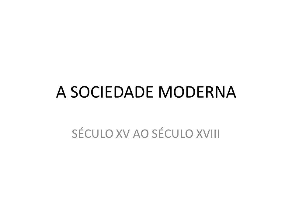 A SOCIEDADE MODERNA SÉCULO XV AO SÉCULO XVIII