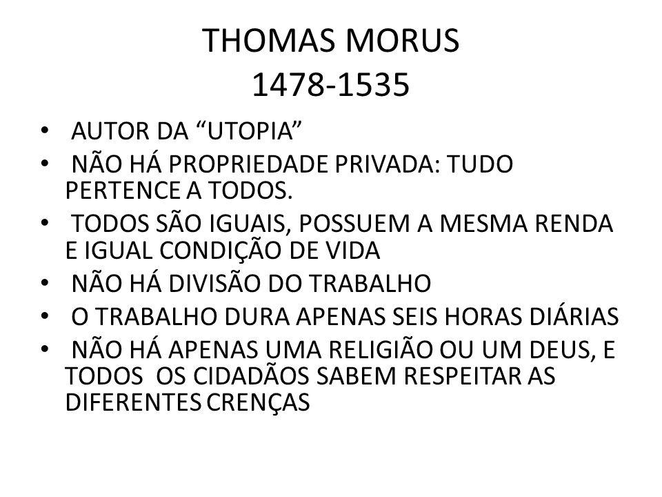 """THOMAS MORUS 1478-1535 • AUTOR DA """"UTOPIA"""" • NÃO HÁ PROPRIEDADE PRIVADA: TUDO PERTENCE A TODOS. • TODOS SÃO IGUAIS, POSSUEM A MESMA RENDA E IGUAL COND"""