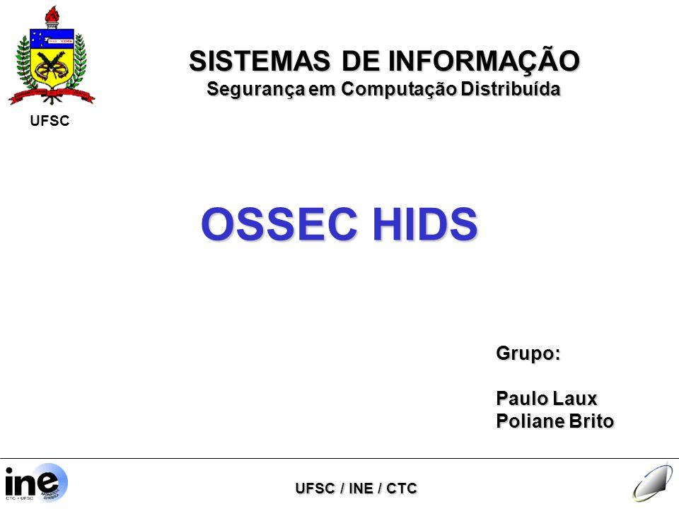 UFSC / INE / CTC SISTEMAS DE INFORMAÇÃO Segurança em Computação Distribuída UFSC OSSEC HIDS Grupo: Paulo Laux Poliane Brito
