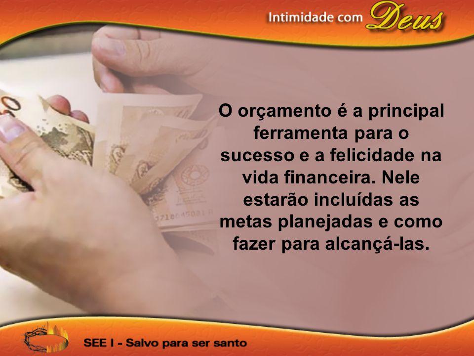 O orçamento é a principal ferramenta para o sucesso e a felicidade na vida financeira.