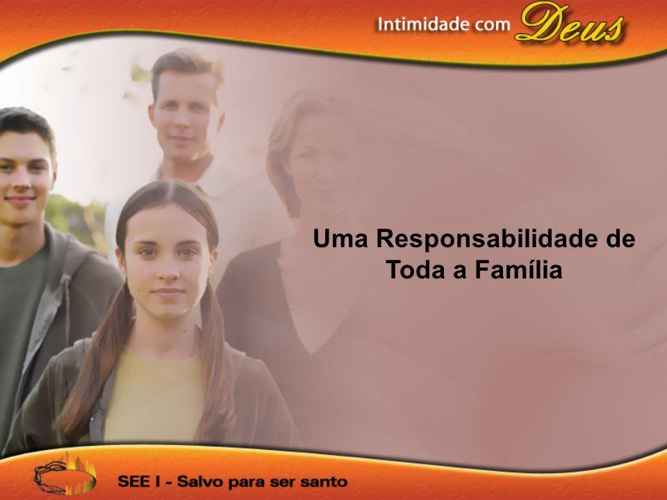 Uma Responsabilidade de Toda a Família