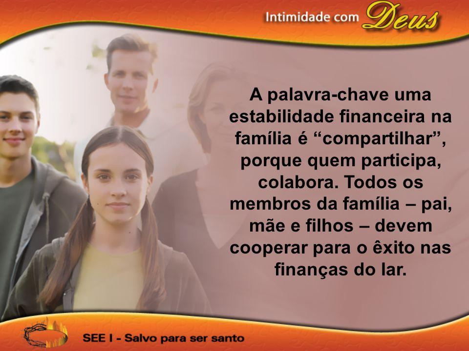 A palavra-chave uma estabilidade financeira na família é compartilhar , porque quem participa, colabora.