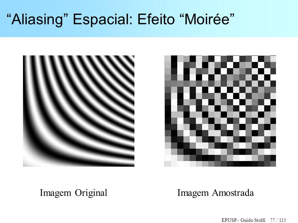 """EPUSP - Guido Stolfi 77 / 115 """"Aliasing"""" Espacial: Efeito """"Moirée"""" Imagem Original Imagem Amostrada"""