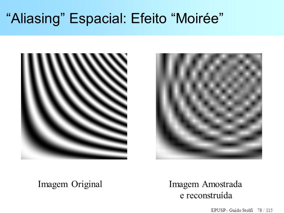"""EPUSP - Guido Stolfi 78 / 115 """"Aliasing"""" Espacial: Efeito """"Moirée"""" Imagem Original Imagem Amostrada e reconstruída"""