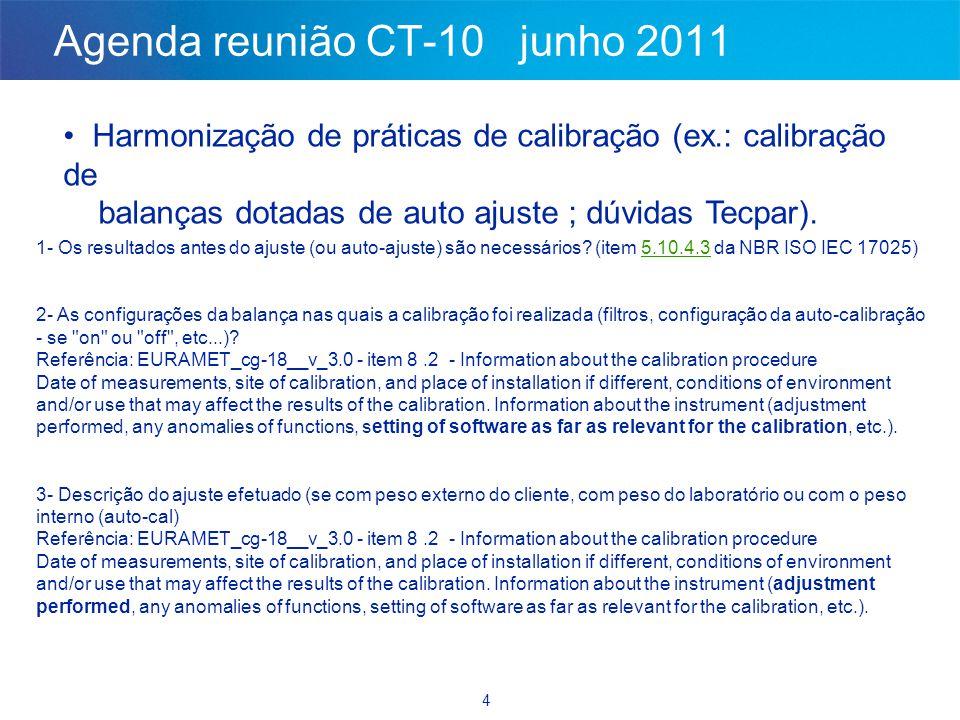 4 Agenda reunião CT-10 junho 2011 • Harmonização de práticas de calibração (ex.: calibração de balanças dotadas de auto ajuste ; dúvidas Tecpar). 1- O