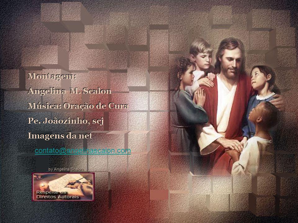 Montagem: Angelina M.Scalon Música: Oração de Cura Pe.
