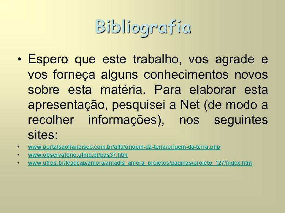 Bibliografia •Espero que este trabalho, vos agrade e vos forneça alguns conhecimentos novos sobre esta matéria.