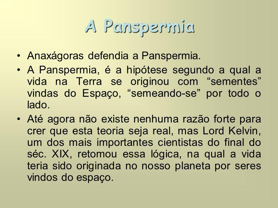A Panspermia •Anaxágoras defendia a Panspermia.