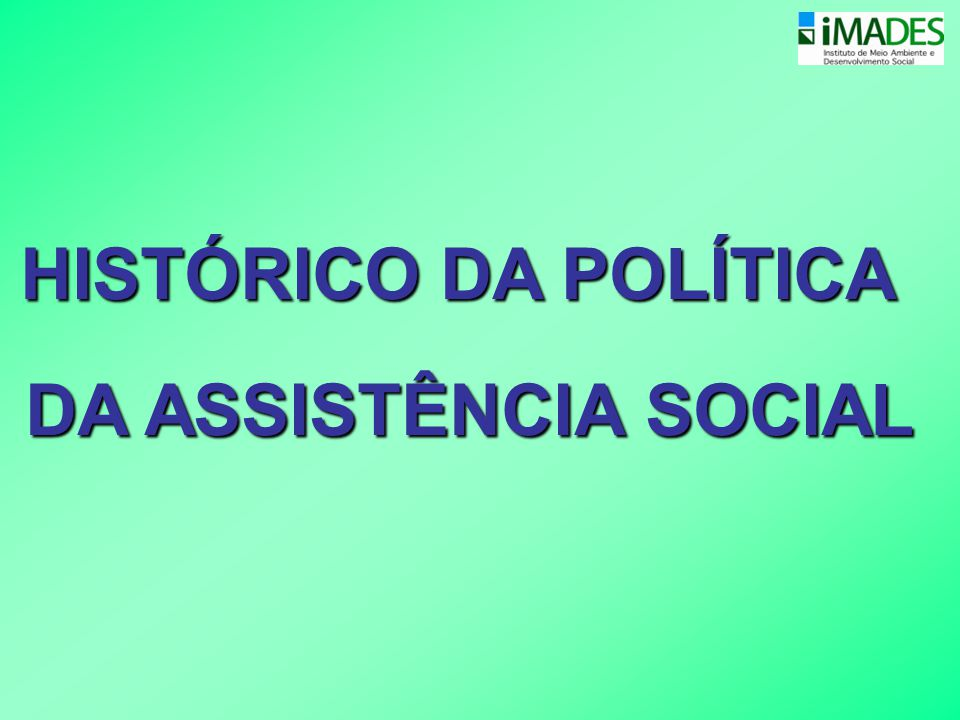 HISTÓRICO DA POLÍTICA DA ASSISTÊNCIA SOCIAL
